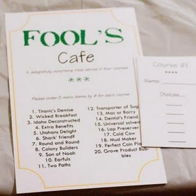 """Fools cafe- order from a """"menu"""" of non sensical items.  Enough for a 4 course meal. Fun idea for April Fools."""
