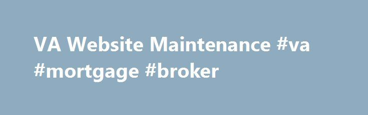 VA Website Maintenance #va #mortgage #broker http://colorado-springs.remmont.com/va-website-maintenance-va-mortgage-broker/  # VA Website Maintenance Our Apologies. the site you are attempting to reach is currently undergoing scheduled maintenance and will be back online as soon as possible. Veterans Crisis Line – 800-273-8255 and Press 1 Chat online at http://www.VeteransCrisisLine.net Send a text message to 838255 Service members and their families and friends can call and text the…