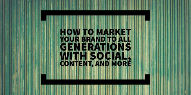 How to Market Your Brand to All Generations with Social, Content and More   Simply Measured