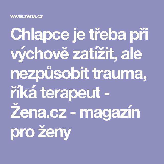 Chlapce je třeba při výchově zatížit, ale nezpůsobit trauma, říká terapeut - Žena.cz - magazín pro ženy