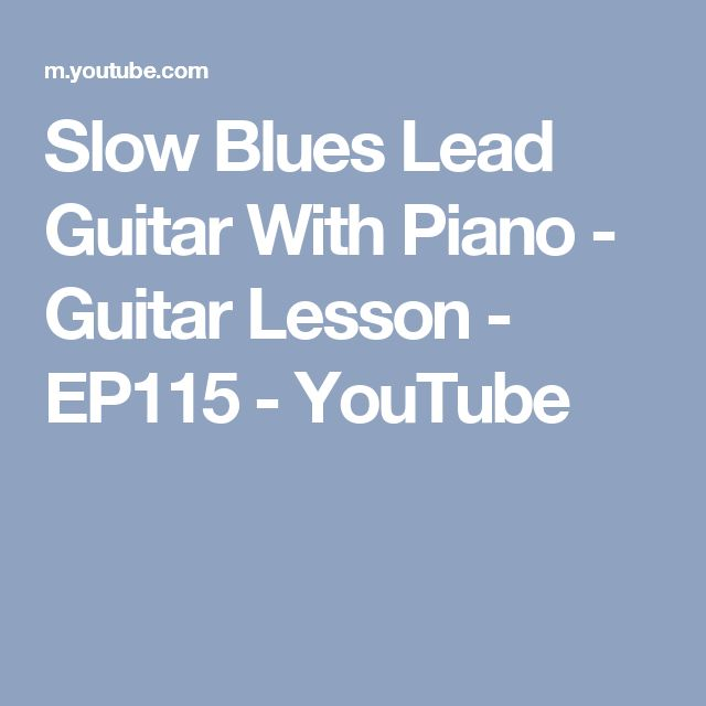 Slow Blues Lead Guitar With Piano - Guitar Lesson - EP115 - YouTube