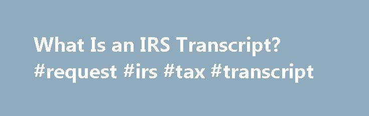 What Is an IRS Transcript? #request #irs #tax #transcript http://answer.nef2.com/what-is-an-irs-transcript-request-irs-tax-transcript/  # What Is an IRS Transcript? An IRS transcript is a line-by-line report of specific items related to your Internal Revenue Service account. Several different transcripts are available, including account transcripts, return transcripts and wage and income transcripts. You can order one or all of these free transcripts, depending on the type of IRS account…