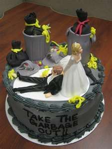 I always did have to take out the garbage, Makings for a perfect divorce cake.