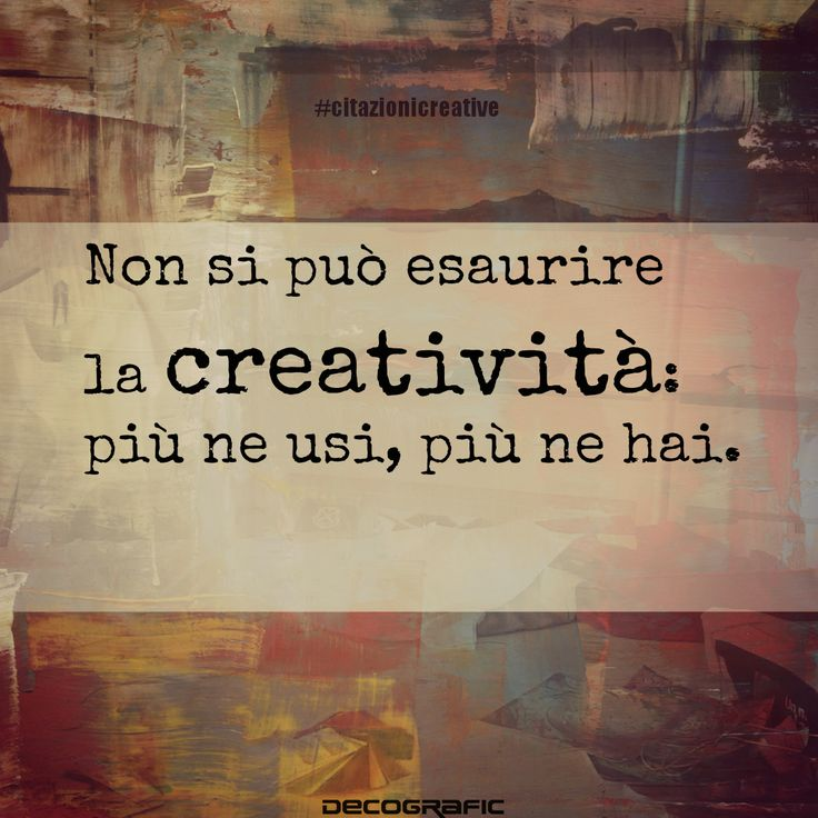 """""""Non si può esaurire la creatività ..."""""""