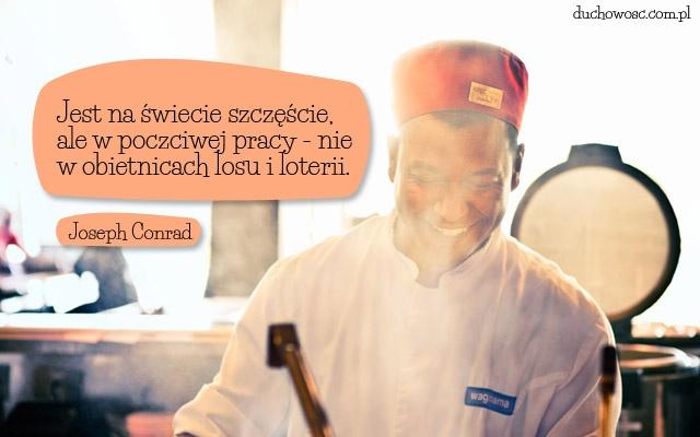 Jest na świecie szczęście, ale w poczciwej pracy – nie w obietnicach losu i loterii.