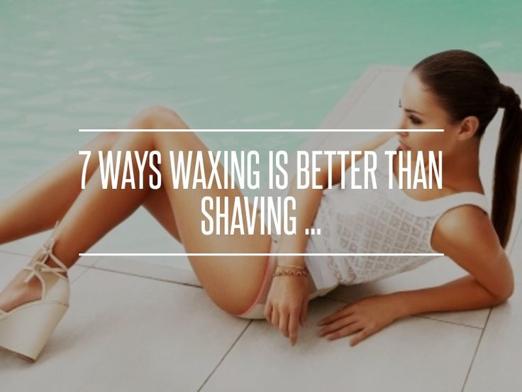 7 Ways #Waxing is Better than #Shaving ...