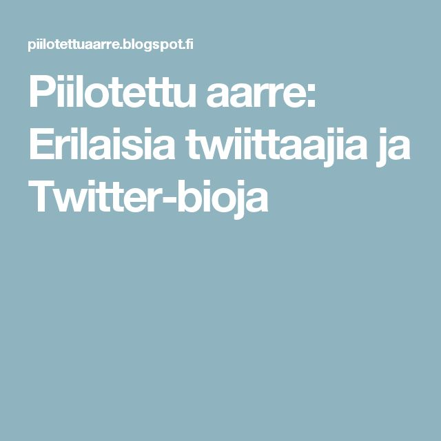 Piilotettu aarre: Erilaisia twiittaajia ja Twitter-bioja