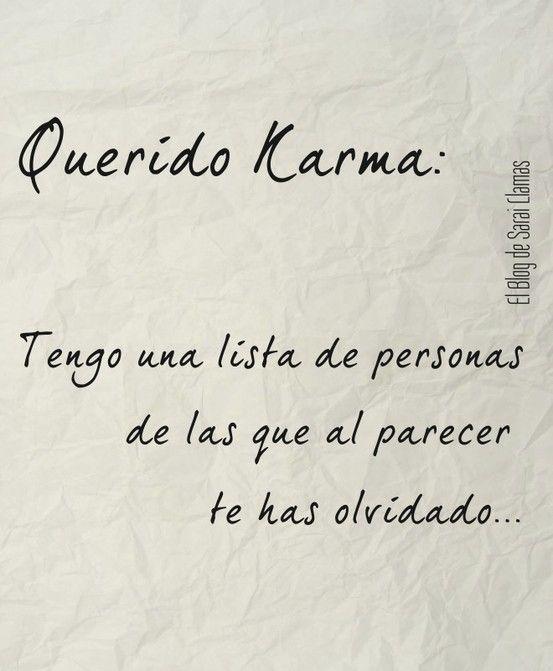 Querido Karma: Tengo una lista de personas de las que al parecer te has olvidado... #frases