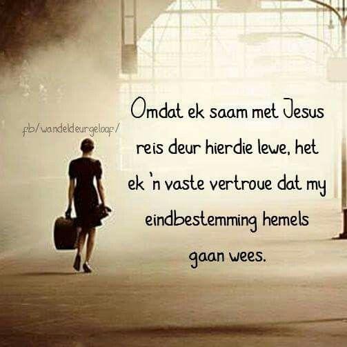 Omdat ek saam met Jesus reis gaan my eindbestemming hemels wees