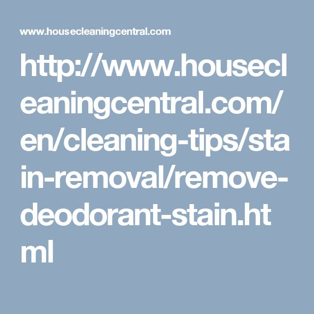 http://www.housecleaningcentral.com/en/cleaning-tips/stain-removal/remove-deodorant-stain.html