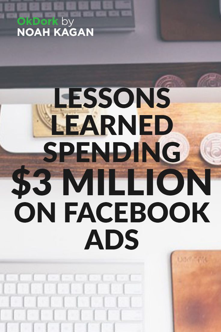 What I learned spending $3 million on Facebook ads #marketing