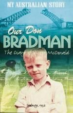 F/ALL Our Don Bradman : The Diary of Victor McDonald, Sydney, 1932