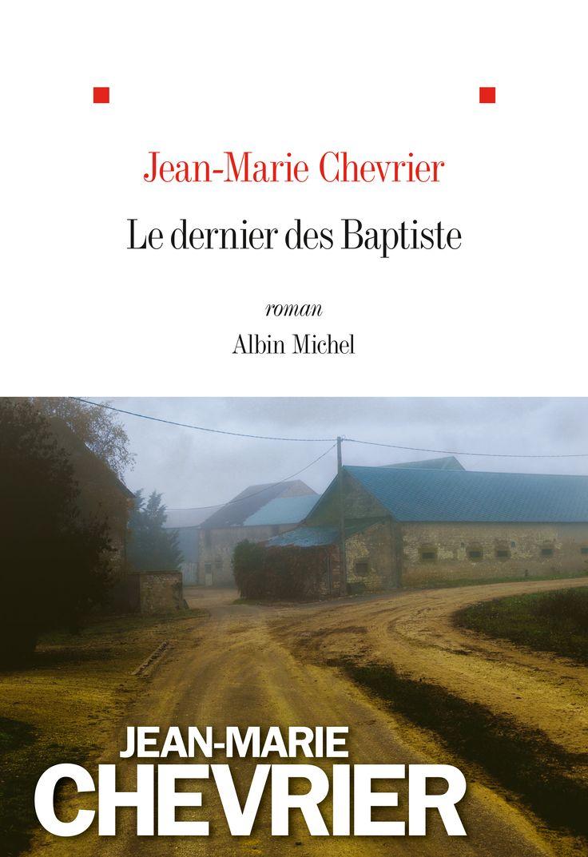 Le dernier des Baptiste / Jean-Marie Chevrier. Albin Michel, 2016.