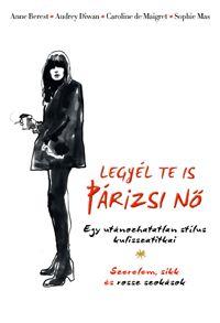 alexandra.hu | Legyél te is párizsi nő - Egy utánozhatatlan stílus kulisszatitkai :: Berest, Anne; Diwan, Audrey; Maigret, Caroline de; Mas, Sophie