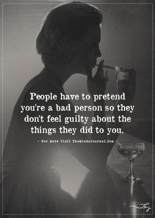 People have to pretend you're a bad person - https://themindsjournal.com/people-have-to-pretend-youre-a-bad-person/