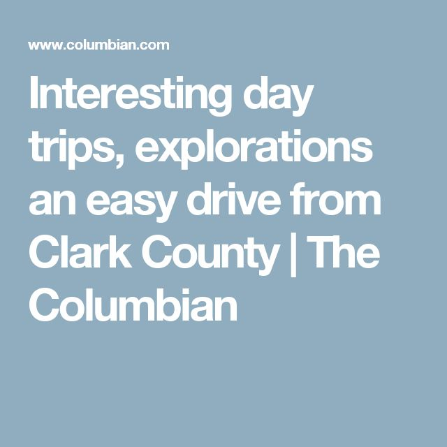 Interesting day trips, explorations an easy drive from Clark County | The Columbian