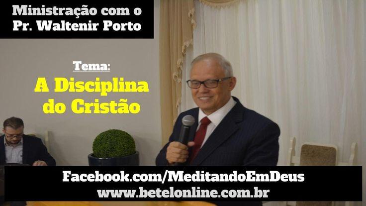 A Disciplina do Cristão - Pr Waltenir Porto