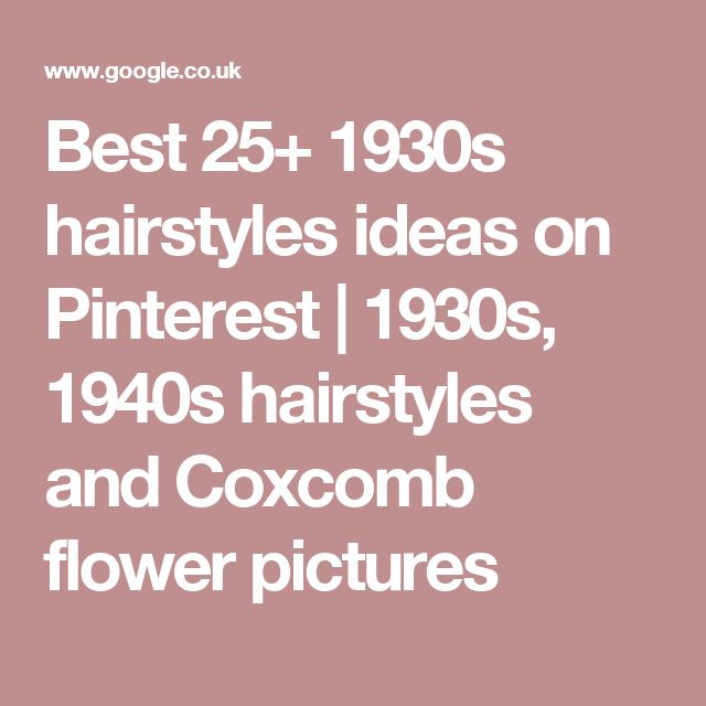 Best 25+ 1930s hairstyles ideas on Pinterest | 1930s, 1940s hairstyles and Coxcomb flower pictures