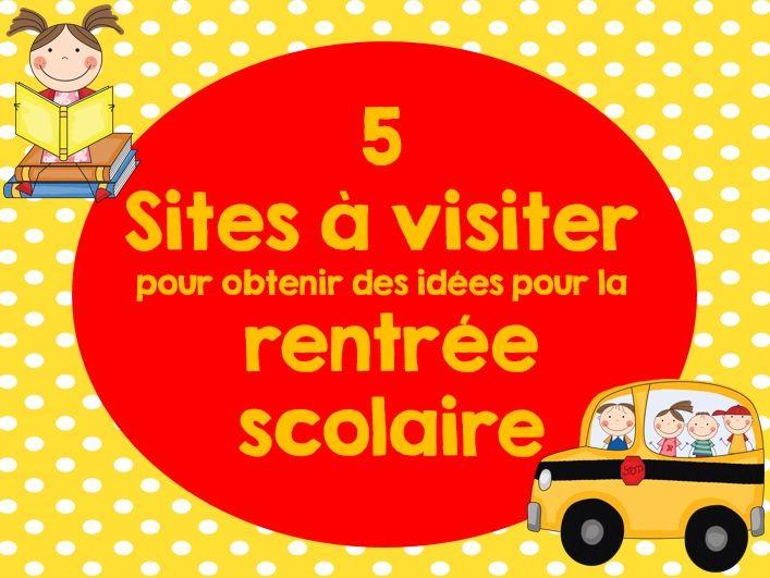 La rentrée scolaire : Je vous invite à visiter ces 5 sites pour obtenir des idées pour votre classe.