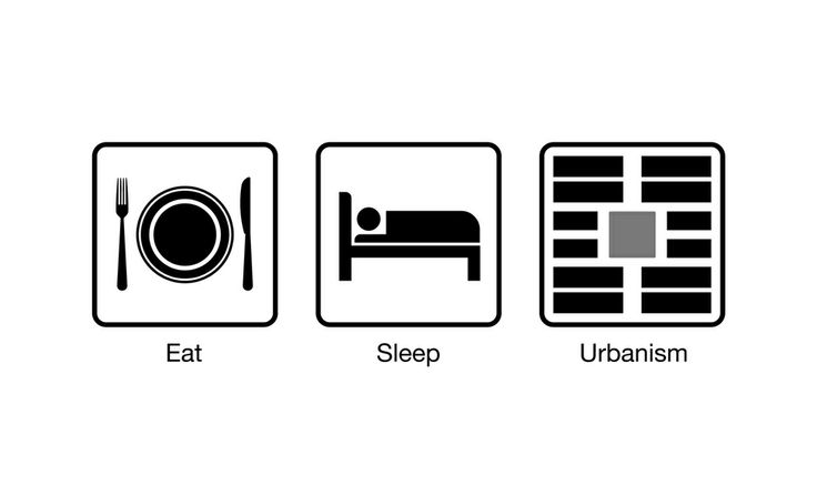 Eat | Sleep | Urbanism  That's what life is about isn't it?