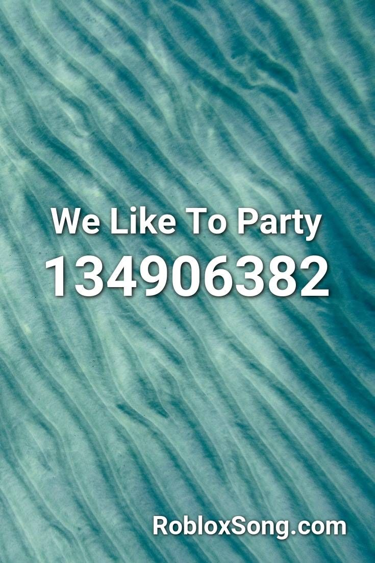 We Like To Party Roblox Id Roblox Music Codes In 2020 Roblox