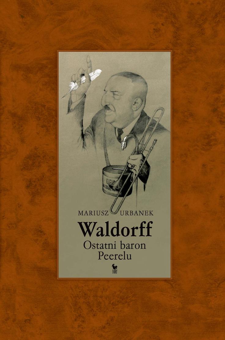 """""""Waldorff. Ostatni baron Peerelu"""" Mariusz Urbanek Published by Wydawnictwo Iskry 2008"""