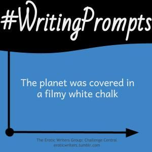 #WritingPrompts for #EroticWriters: The planet was covered in a filmy white chalk (#Session6:D2)  Participate here: http://eroticwriters.tumblr.com/post/111870153373/writingprompts-s6d2