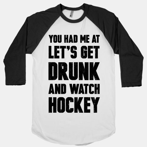 You Had Me At Let's Get Drunk And Watch Hockey #hockey #sports #drunk #party…