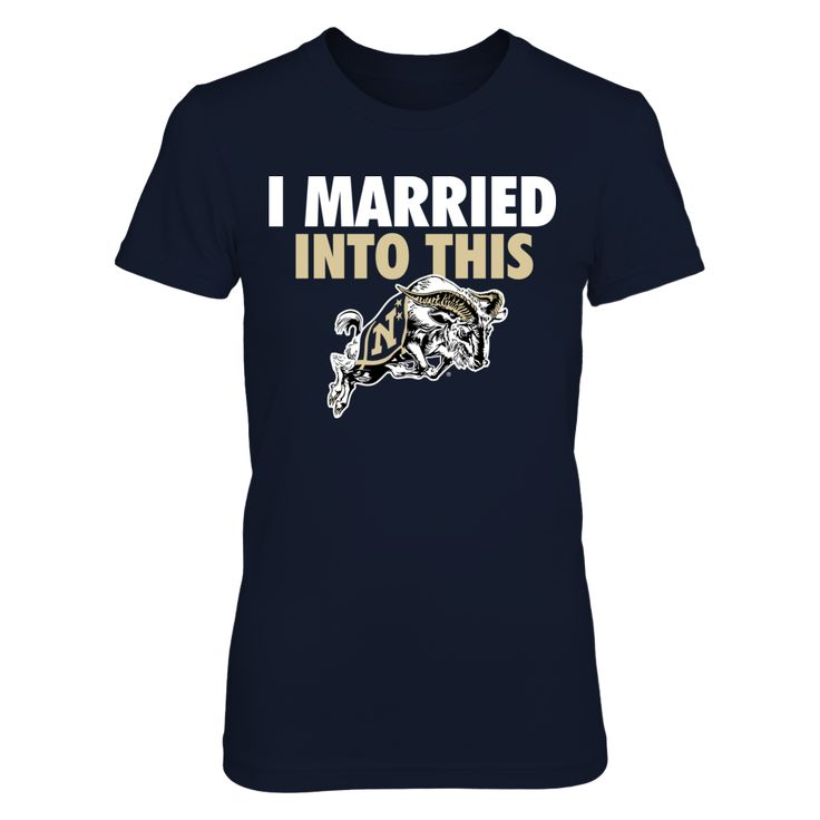 I Married Into This Navy Midshipmen T Shirt - Officially Licensed United States Naval Academy Apparel - Check out men's and women's Navy Academy clothing including t shirts, hoodies, tanks, and other accessories like cell phone cases and coffee mugs. They make great gifts for United States Naval Academy Midshipmen football, basketball, baseball and other sports fans.