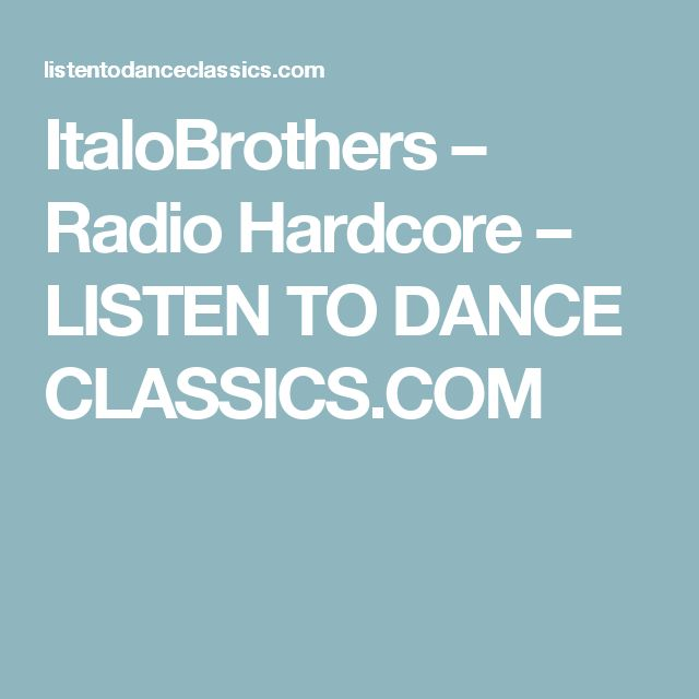 ItaloBrothers – Radio Hardcore – LISTEN TO DANCE CLASSICS.COM