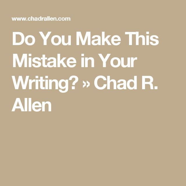 Do You Make This Mistake in Your Writing? » Chad R. Allen
