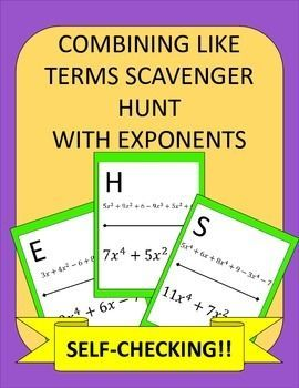 Combining Like Terms Scavenger Hunt: Combining like terms made fun!Students practice combining like terms with exponents, but instead of just sitting at their seats doing a worksheet, they can be up moving around the room!