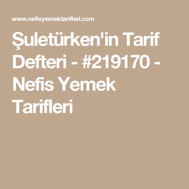 Şuletürken'in Tarif Defteri - #219170 - Nefis Yemek Tarifleri
