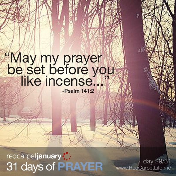 """Day 29/31: """"May my prayer be set before you like incense; may the lifting up of my hands be like the evening sacrifice."""" ~Psalm 141:2 