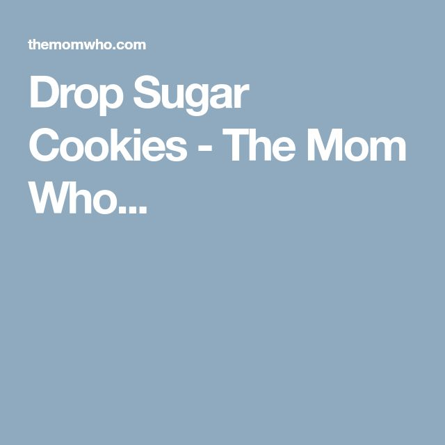 Drop Sugar Cookies - The Mom Who...