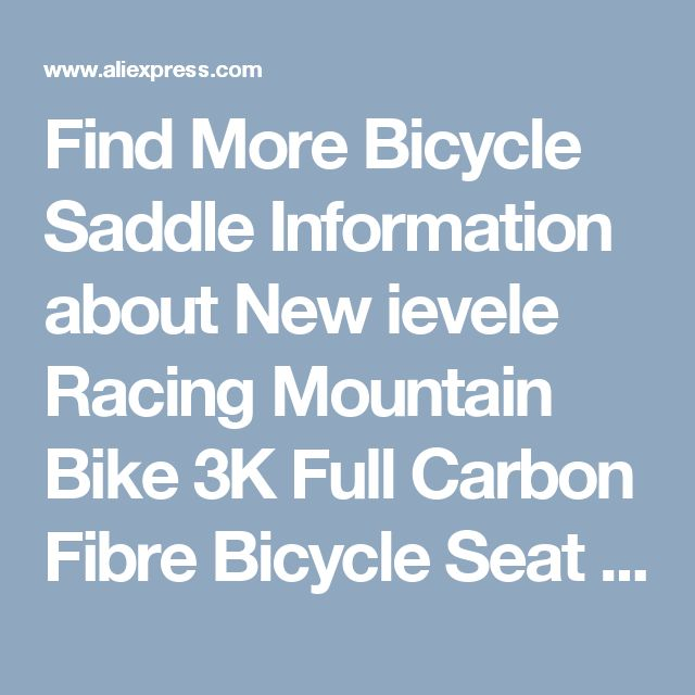 Find More Bicycle Saddle Information about New ievele Racing Mountain Bike 3K Full Carbon Fibre Bicycle Seat Saddle Carbon Road Bike Saddle MTB Parts,High Quality bike saddle,China road bike saddle Suppliers, Cheap saddle carbon road from MOTTO Outdoor Sport Co., Ltd on Aliexpress.com