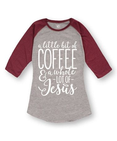 Another great find on #zulily! Burgundy 'Little Bit Of Coffee & A Whole Lot Of Jesus' Raglan Tee #zulilyfinds