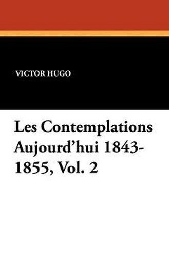 Les Contemplations Aujourd'hui 1843-1855, Vol. 2, by Victor Hugo (Paperback)