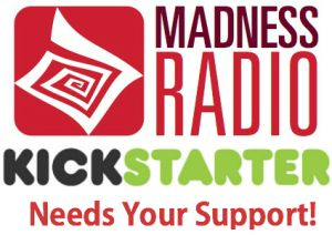 UPDATE: SUCCESS! One Day Left for Madness Radio Kickstarter Fundraising Campaign!