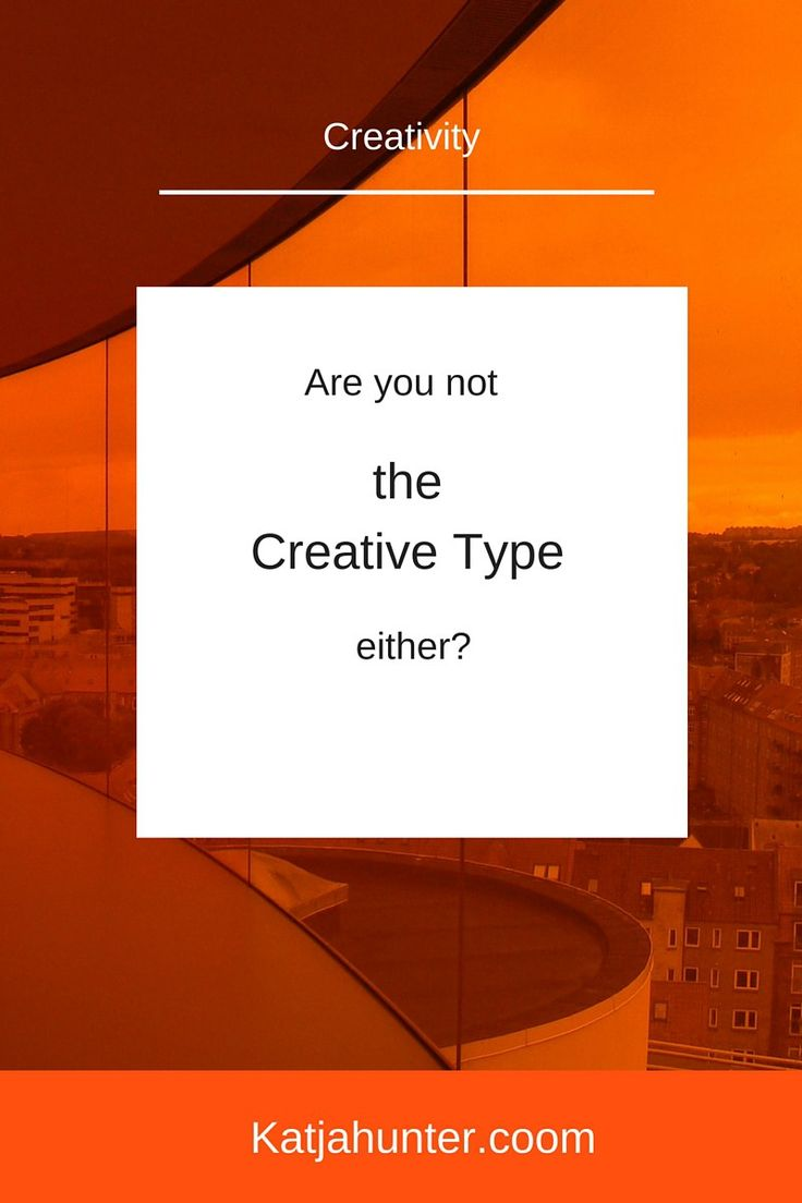 are you not the creative type either - Are You Creative Do You Consider Yourself Creative