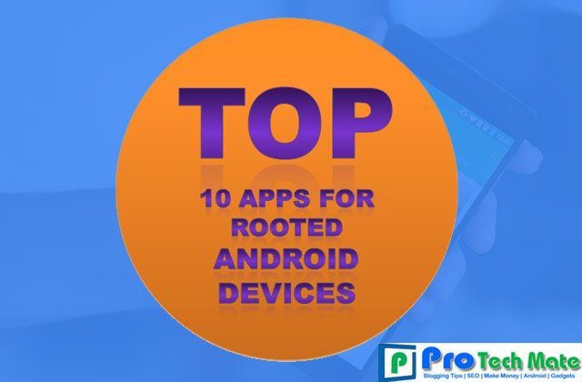 Top 10 Apps for Rooted Android Devices