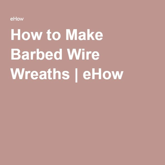 How to Make Barbed Wire Wreaths | eHow                                                                                                                                                                                 More