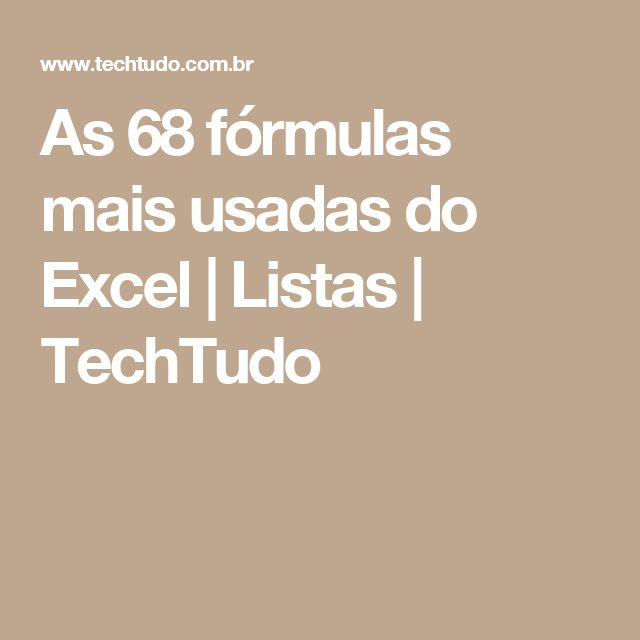 As 68 fórmulas mais usadas do Excel | Listas | TechTudo