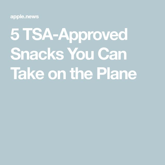 5 TSA-Approved Snacks You Can Take on the Plane