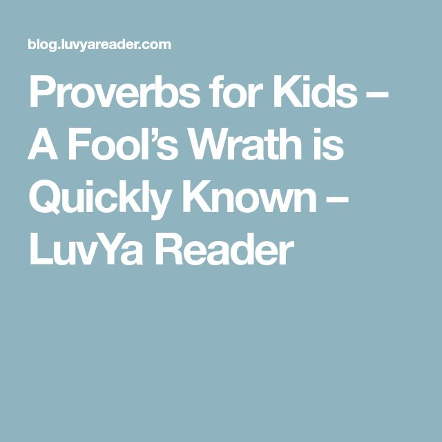 Proverbs for Kids – A Fool's Wrath is Quickly Known – LuvYa Reader