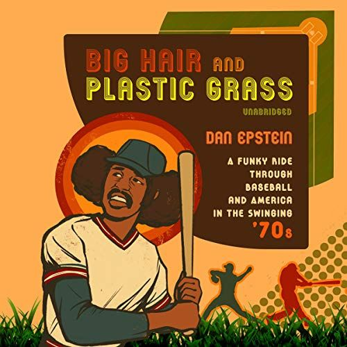 Download Pdf Big Hair And Plastic Grass A Funky Ride Through Baseball And America In The Swinging 70s Free Epub Mobi Ebooks