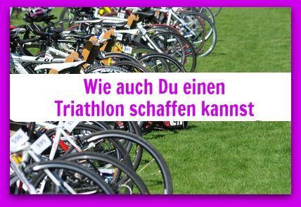 Wie auch Du einen Triathlon schaffen kannst Vom Triathlon-Anfänger zum Finisher der Jedermanndistanz