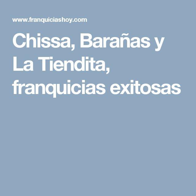 Chissa, Barañas y La Tiendita, franquicias exitosas