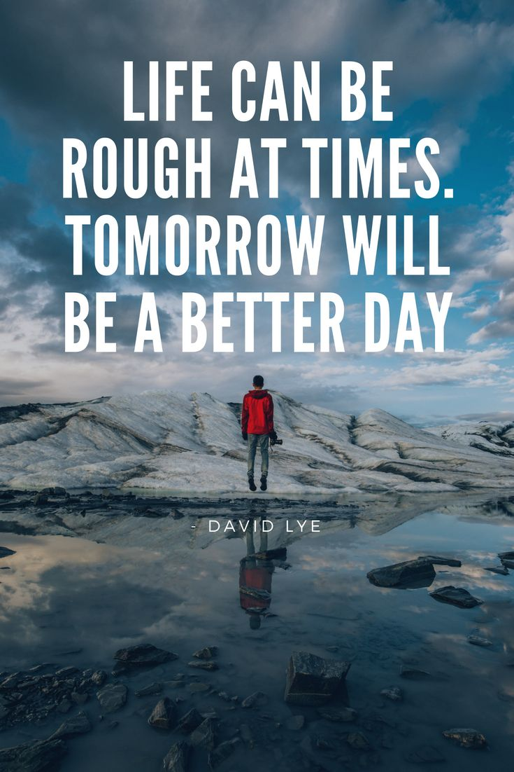 Life Can Be Rough At Times Tomorrow Will Be A Better Day Lifehacks Hope Motivationalquotes Inspired Life Fair Weather Friends Travel Leisure Magazine