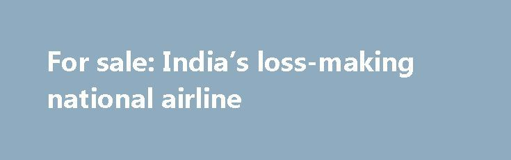 For sale: India's loss-making national airline http://betiforexcom.livejournal.com/25768788.html  India's government is planning to sell its stake in Air India. The buyer may have to take on $8 billion debt.The post For sale: India's loss-making national airline appeared first on NASDAQ.The post For sale: India's loss-making national airline appeared first on Forex news - Binary options. http://betiforex.com/for-sale-indias-loss-making-national-airline/